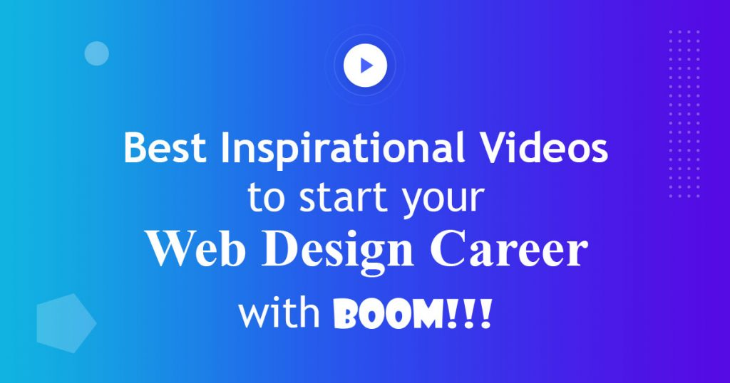 Best Inspirational Videos To Start Your Web Design Career With Boom