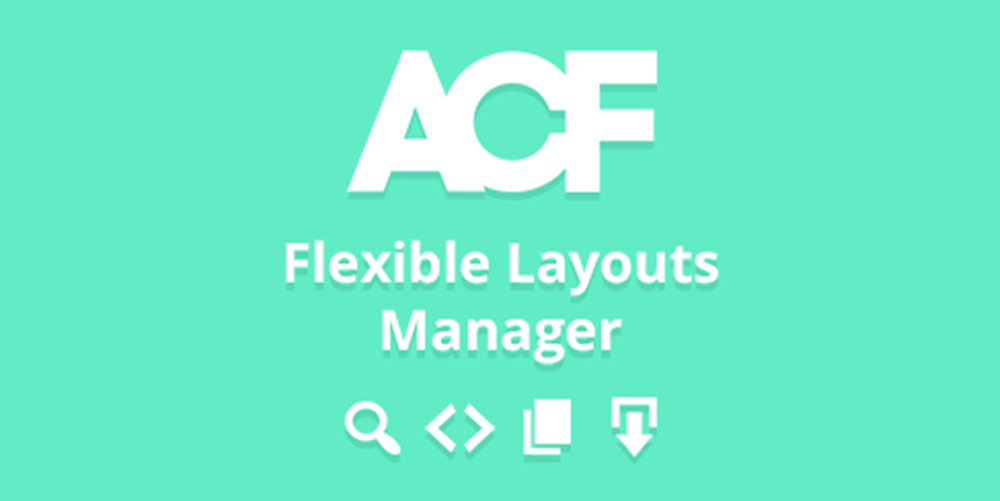 ACF Flexible Layouts Manager