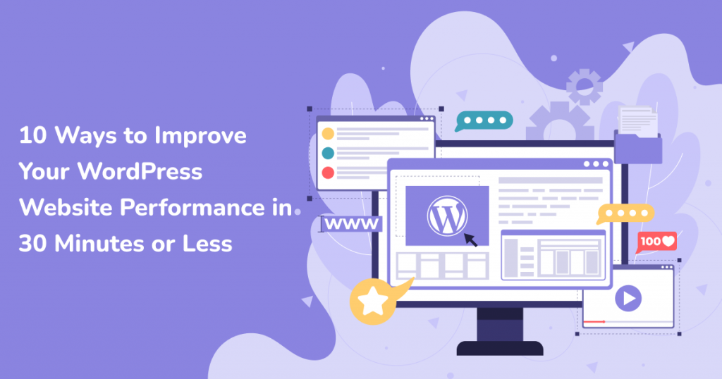 Ways to Improve Your WordPress Website Performance in 30 Minutes or Less